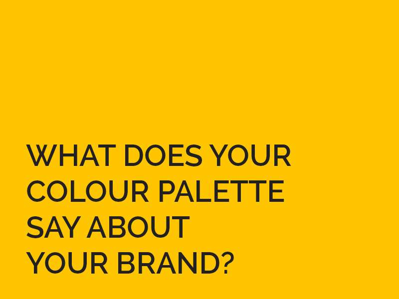 what does your colour palette say about your brand?